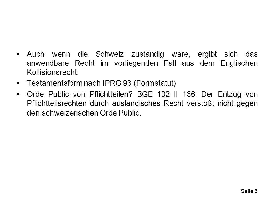 Auch wenn die Schweiz zuständig wäre, ergibt sich das anwendbare Recht im vorliegenden Fall aus dem Englischen Kollisionsrecht.