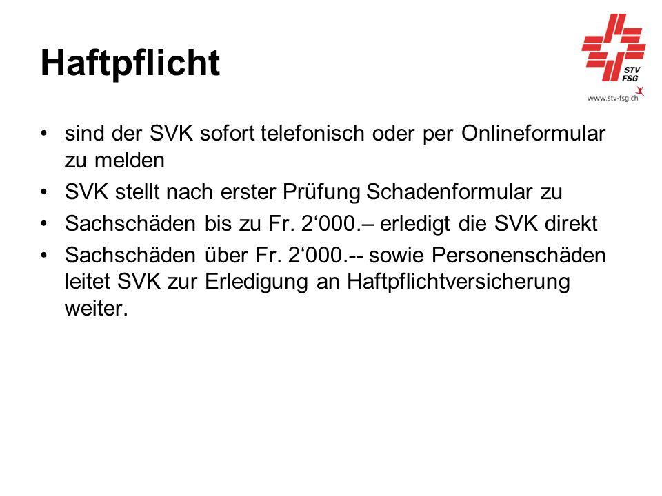 Haftpflicht sind der SVK sofort telefonisch oder per Onlineformular zu melden. SVK stellt nach erster Prüfung Schadenformular zu.