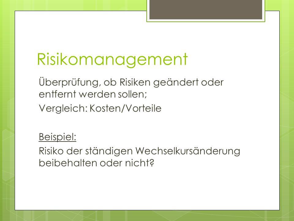 Risikomanagement Überprüfung, ob Risiken geändert oder entfernt werden sollen; Vergleich: Kosten/Vorteile