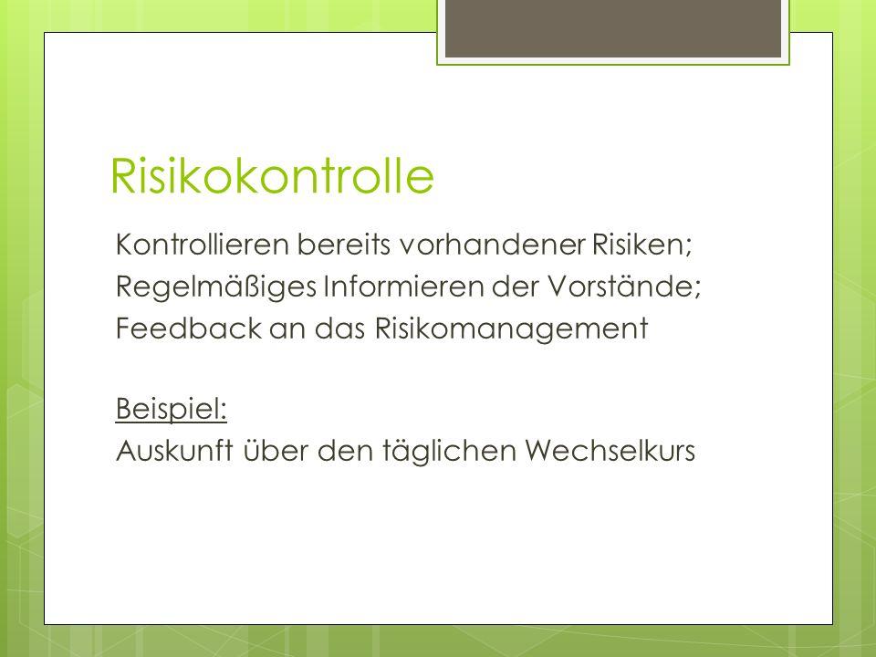 RisikokontrolleKontrollieren bereits vorhandener Risiken; Regelmäßiges Informieren der Vorstände; Feedback an das Risikomanagement