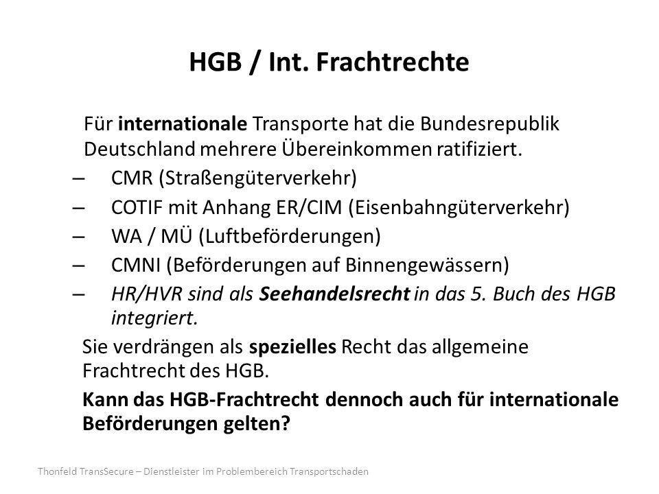 HGB / Int. Frachtrechte Für internationale Transporte hat die Bundesrepublik Deutschland mehrere Übereinkommen ratifiziert.