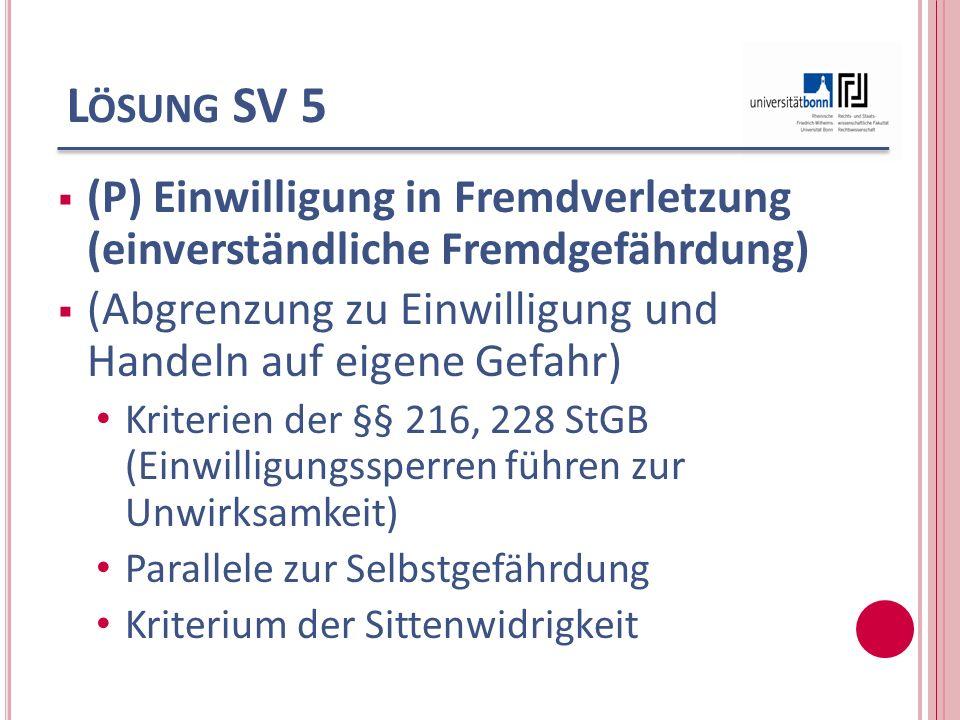 Lösung SV 5 (P) Einwilligung in Fremdverletzung (einverständliche Fremdgefährdung) (Abgrenzung zu Einwilligung und Handeln auf eigene Gefahr)