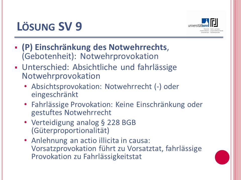 Lösung SV 9 (P) Einschränkung des Notwehrrechts, (Gebotenheit): Notwehrprovokation. Unterschied: Absichtliche und fahrlässige Notwehrprovokation.