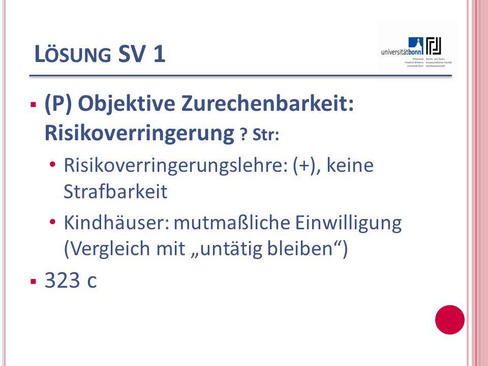 Lösung SV 1 (P) Objektive Zurechenbarkeit: Risikoverringerung Str: