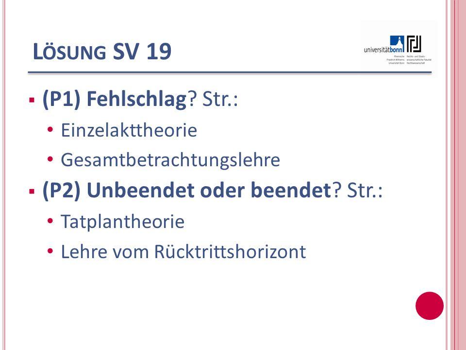 Lösung SV 19 (P1) Fehlschlag Str.: (P2) Unbeendet oder beendet Str.: