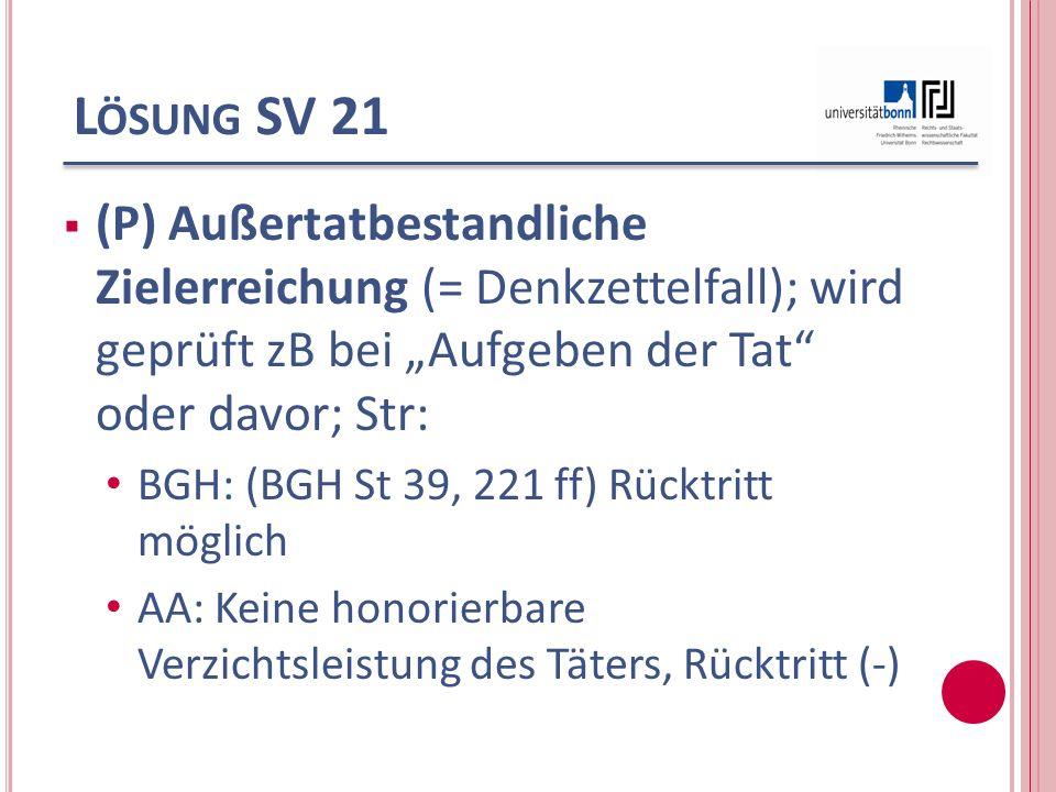"""Lösung SV 21 (P) Außertatbestandliche Zielerreichung (= Denkzettelfall); wird geprüft zB bei """"Aufgeben der Tat oder davor; Str:"""