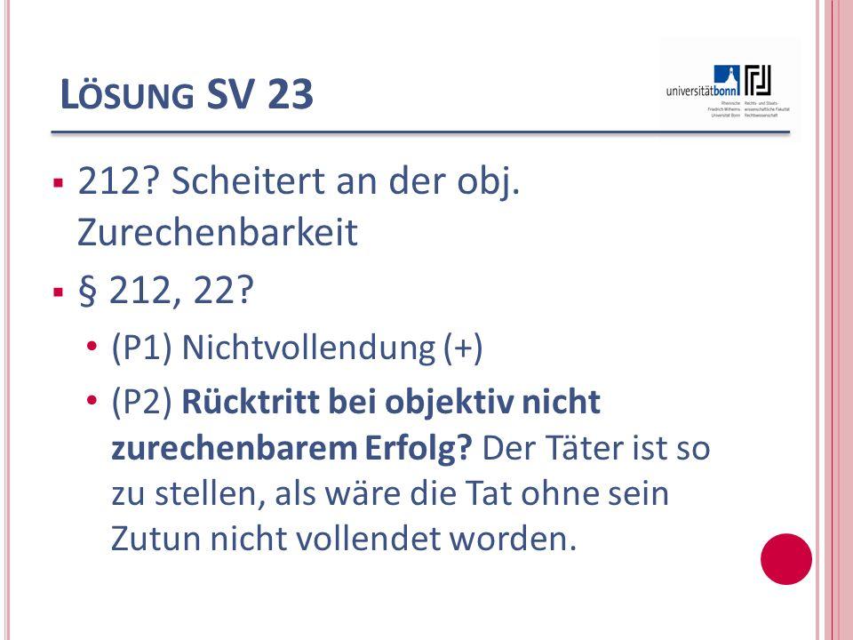Lösung SV 23 212 Scheitert an der obj. Zurechenbarkeit § 212, 22