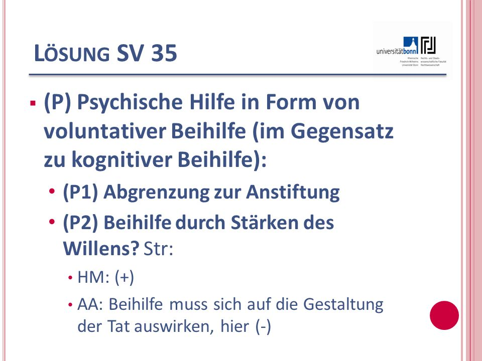 Lösung SV 35 (P) Psychische Hilfe in Form von voluntativer Beihilfe (im Gegensatz zu kognitiver Beihilfe):