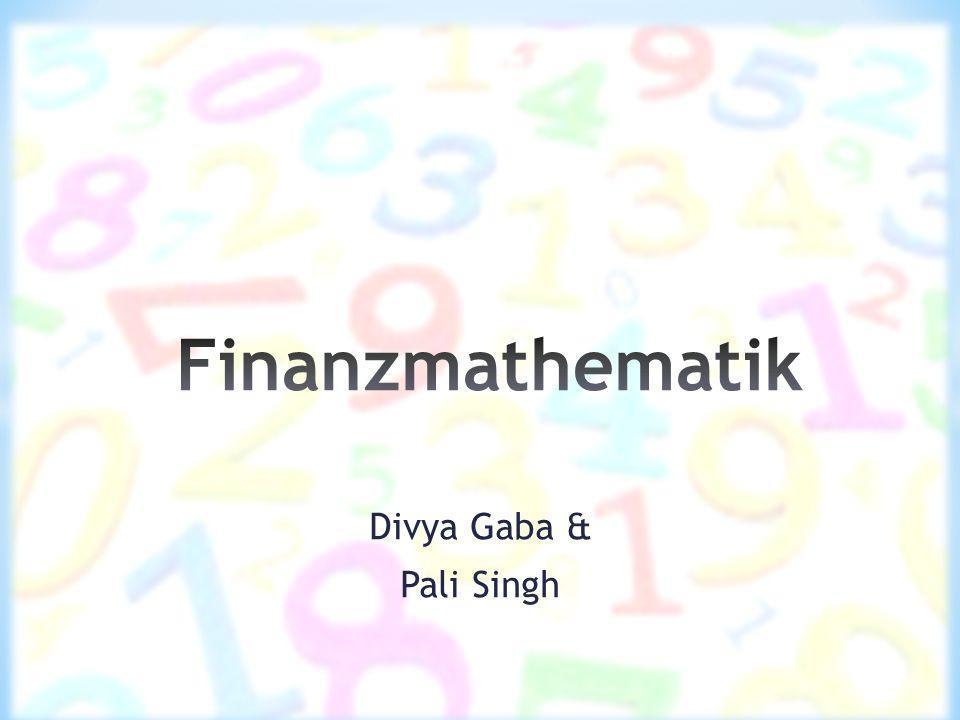 Finanzmathematik Divya Gaba & Pali Singh