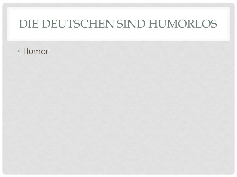 Die Deutschen sind humorlos
