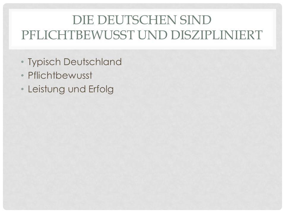 Die Deutschen sind pflichtbewusst und diszipliniert