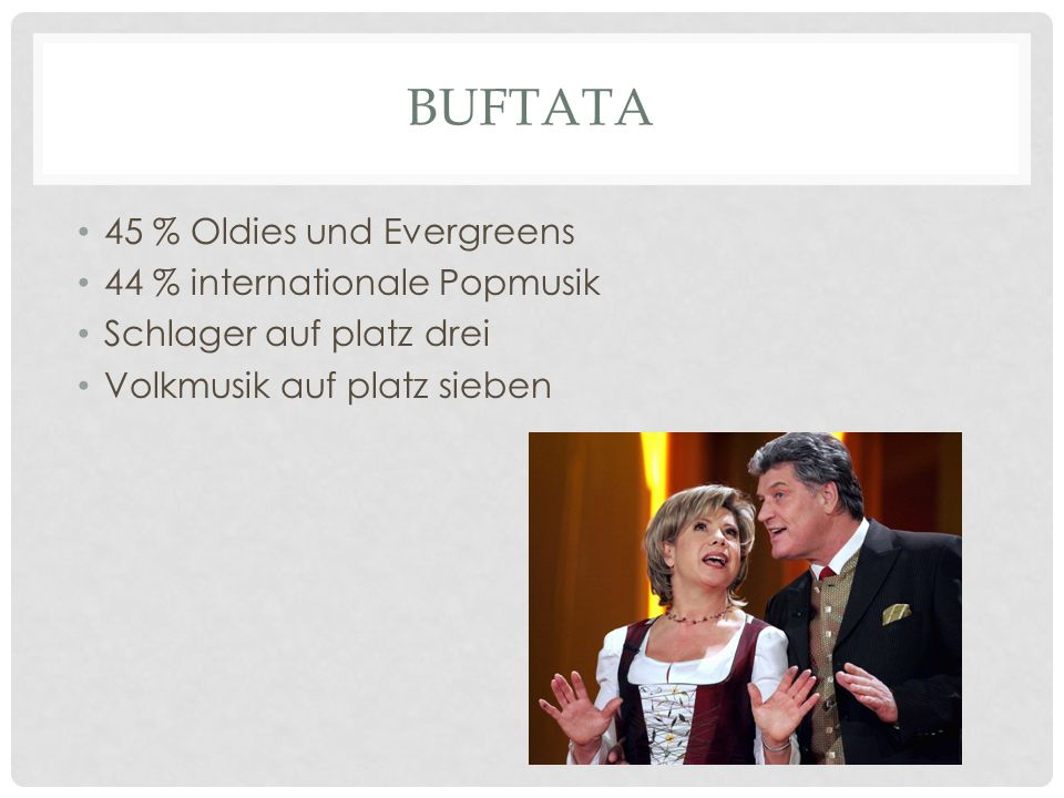 Buftata 45 % Oldies und Evergreens 44 % internationale Popmusik