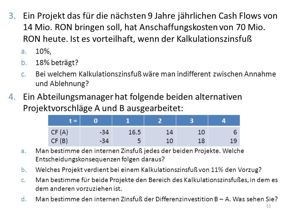 Ein Projekt das für die nächsten 9 Jahre jährlichen Cash Flows von 14 Mio. RON bringen soll, hat Anschaffungskosten von 70 Mio. RON heute. Ist es vorteilhaft, wenn der Kalkulationszinsfuß