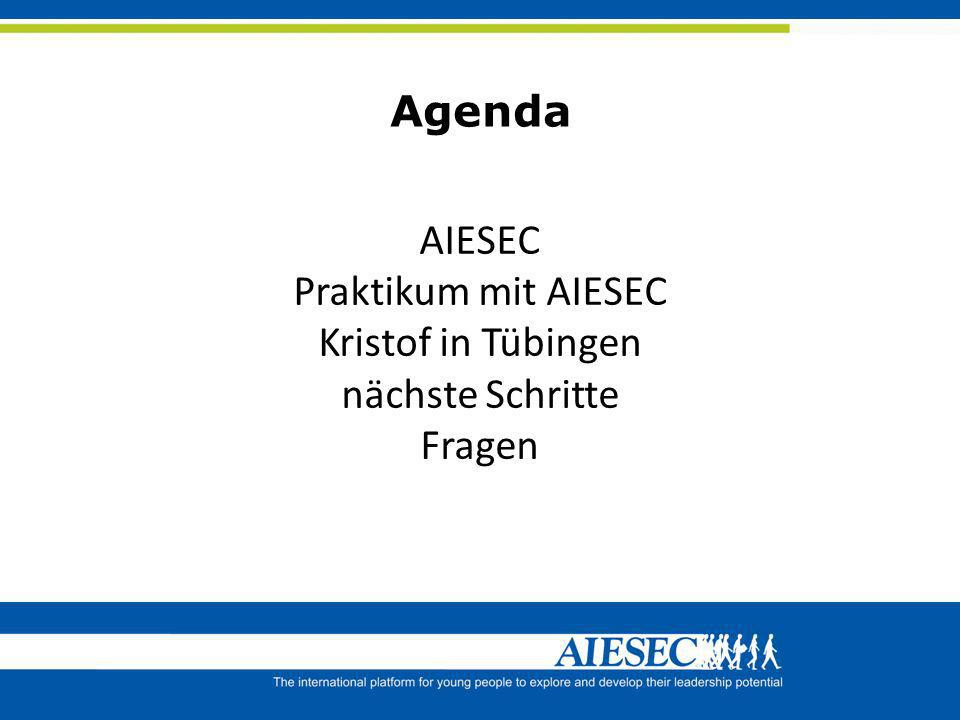 Agenda AIESEC Praktikum mit AIESEC Kristof in Tübingen nächste Schritte Fragen