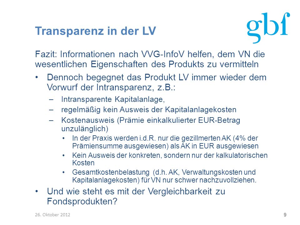 Transparenz in der LV Fazit: Informationen nach VVG-InfoV helfen, dem VN die wesentlichen Eigenschaften des Produkts zu vermitteln.