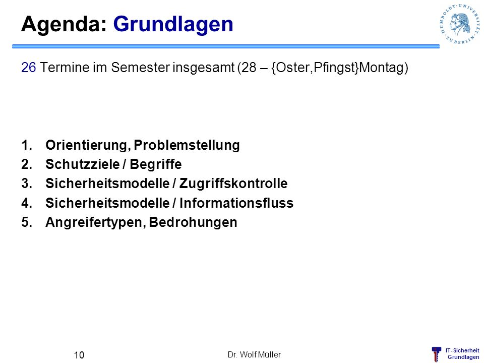 Agenda: Grundlagen 26 Termine im Semester insgesamt (28 – {Oster,Pfingst}Montag) Orientierung, Problemstellung.