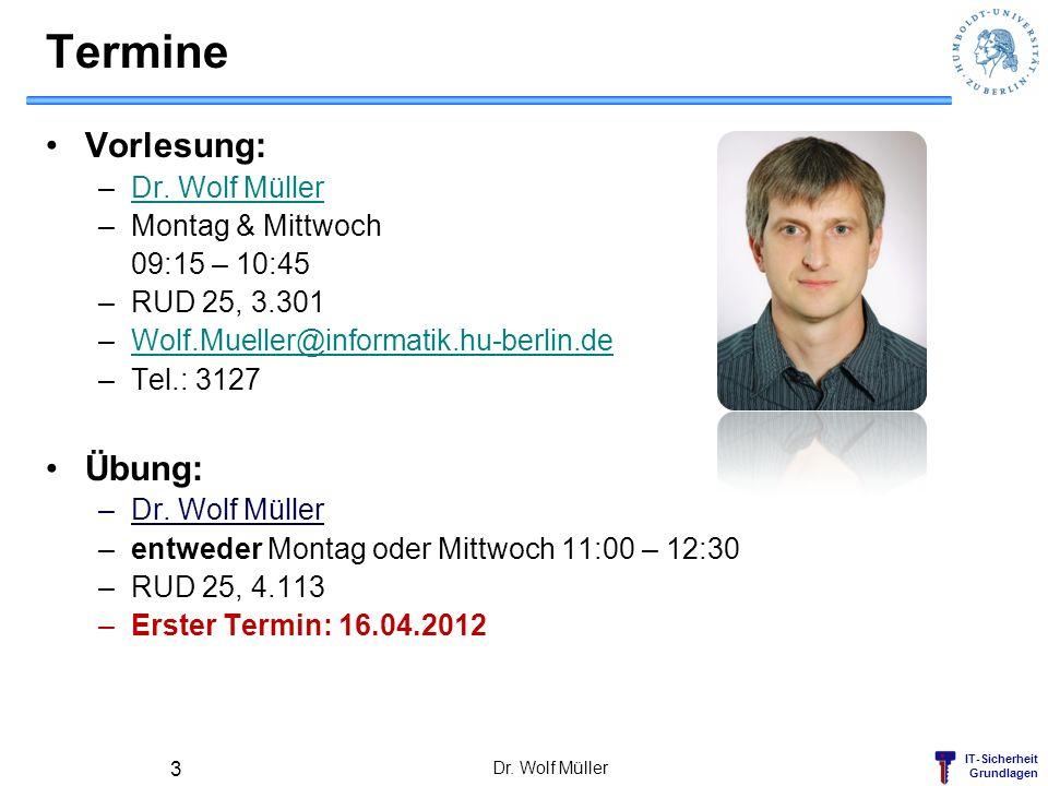 Termine Vorlesung: Übung: Dr. Wolf Müller Montag & Mittwoch