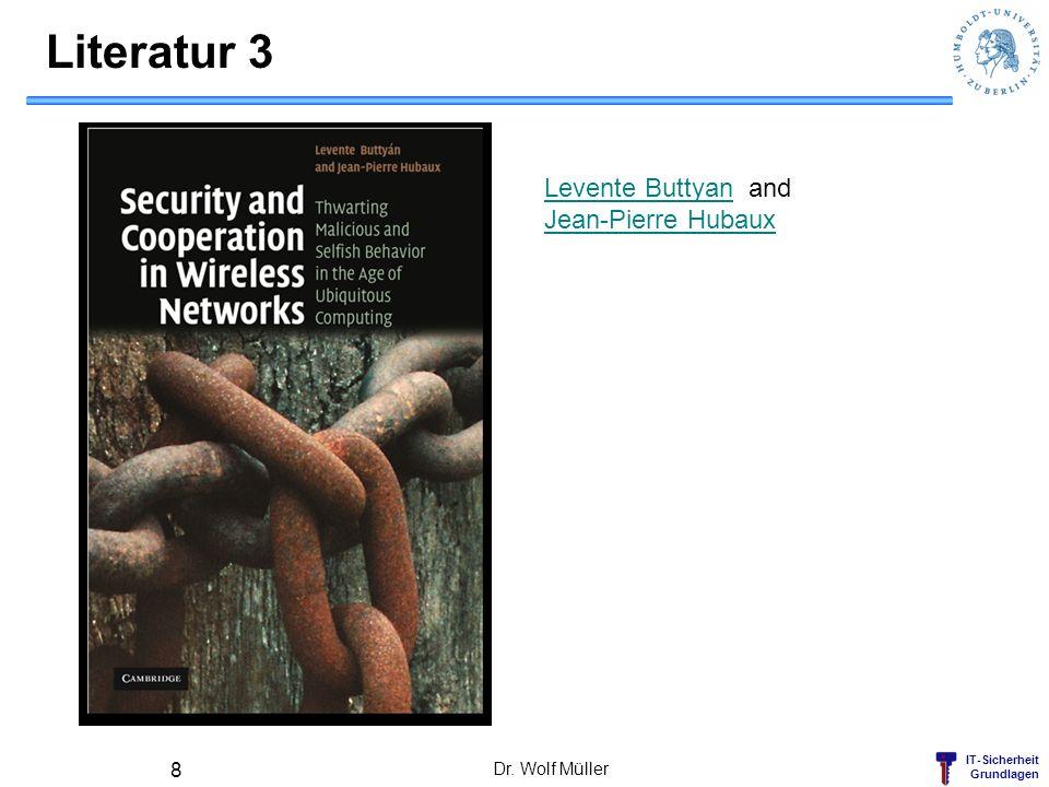 Literatur 3 Levente Buttyan and Jean-Pierre Hubaux Dr. Wolf Müller