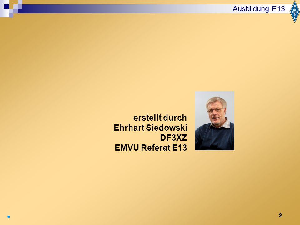 Ausbildung E13 erstellt durch Ehrhart Siedowski DF3XZ EMVU Referat E13