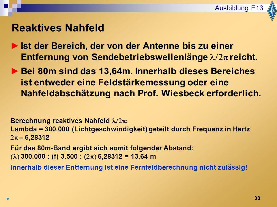 Ausbildung E13 Reaktives Nahfeld. Ist der Bereich, der von der Antenne bis zu einer Entfernung von Sendebetriebswellenlänge l/2p reicht.
