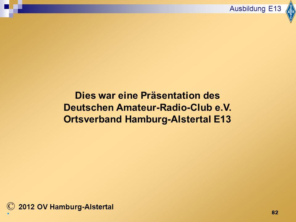 Ausbildung E13Dies war eine Präsentation des Deutschen Amateur-Radio-Club e.V. Ortsverband Hamburg-Alstertal E13.