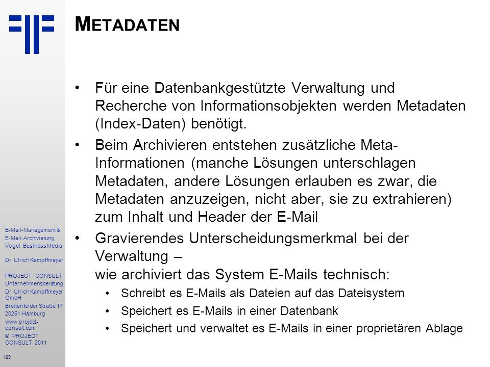 Metadaten Für eine Datenbankgestützte Verwaltung und Recherche von Informationsobjekten werden Metadaten (Index-Daten) benötigt.