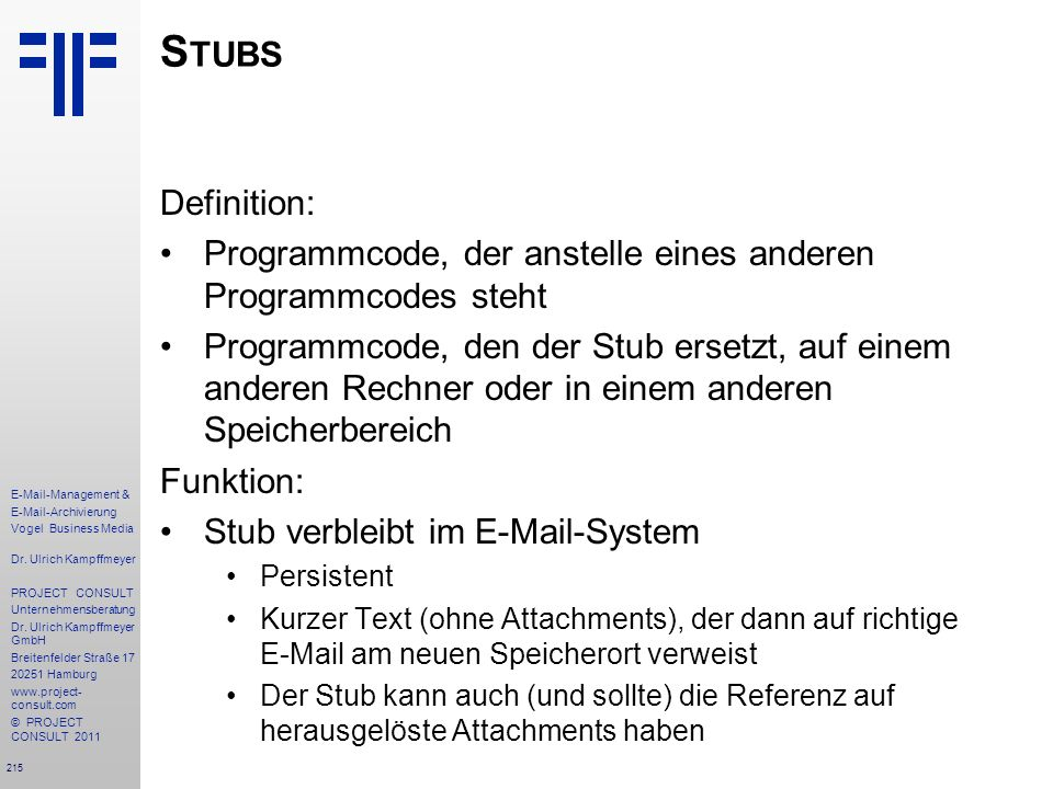Stubs Definition: Programmcode, der anstelle eines anderen Programmcodes steht.
