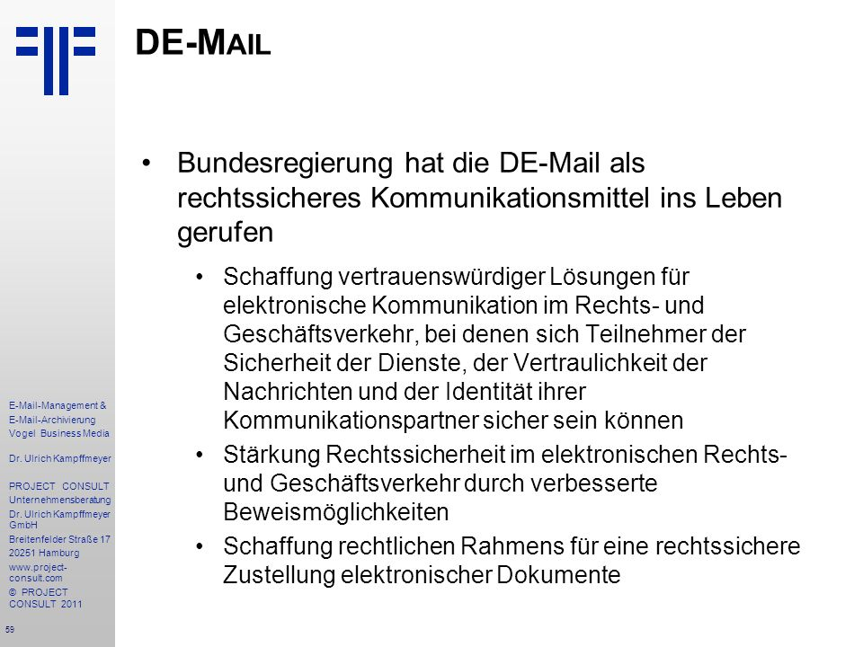 DE-Mail Bundesregierung hat die DE-Mail als rechtssicheres Kommunikationsmittel ins Leben gerufen.