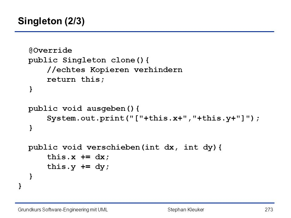 Singleton (2/3) @Override public Singleton clone(){