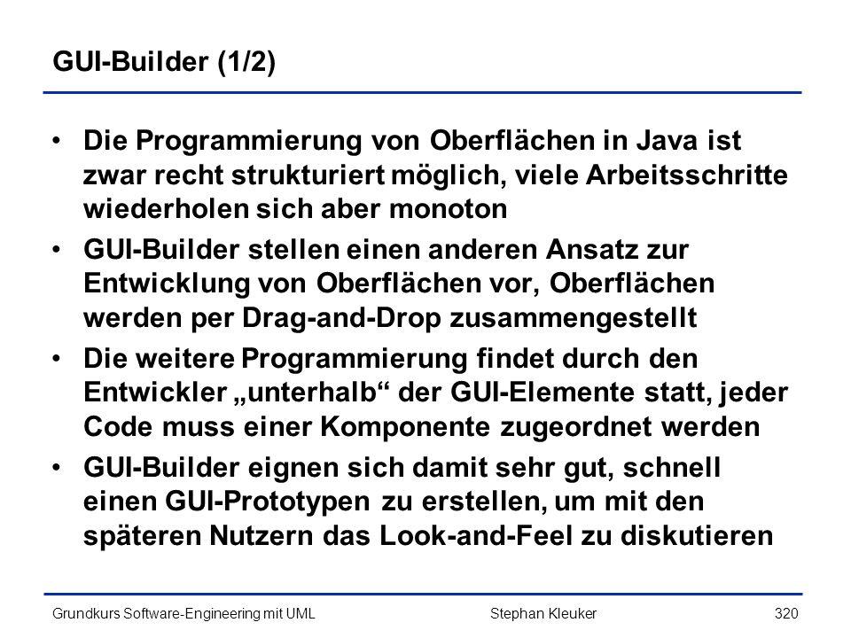 GUI-Builder (1/2) Die Programmierung von Oberflächen in Java ist zwar recht strukturiert möglich, viele Arbeitsschritte wiederholen sich aber monoton.