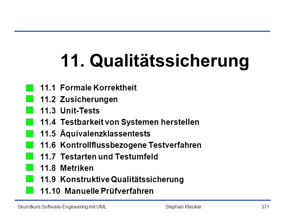 11. Qualitätssicherung 11.1 Formale Korrektheit 11.2 Zusicherungen