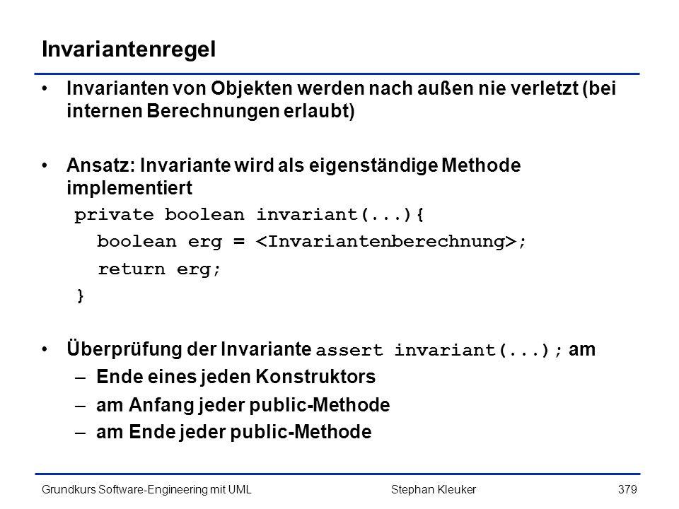 Invariantenregel Invarianten von Objekten werden nach außen nie verletzt (bei internen Berechnungen erlaubt)
