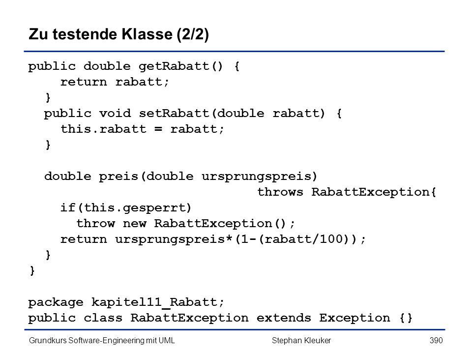 Zu testende Klasse (2/2) public double getRabatt() { return rabatt; }