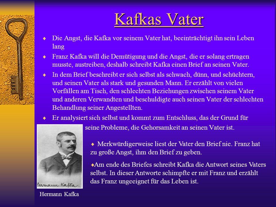 Kafkas Vater Die Angst, die Kafka vor seinem Vater hat, beeinträchtigt ihn sein Leben lang.