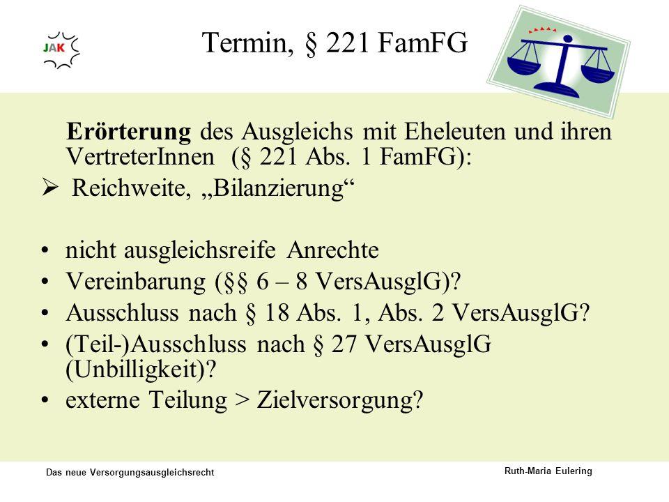 Termin, § 221 FamFG Erörterung des Ausgleichs mit Eheleuten und ihren VertreterInnen (§ 221 Abs. 1 FamFG):