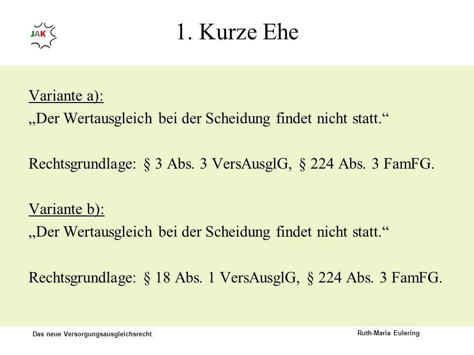 """1. Kurze Ehe Variante a): """"Der Wertausgleich bei der Scheidung findet nicht statt. Rechtsgrundlage: § 3 Abs. 3 VersAusglG, § 224 Abs. 3 FamFG."""