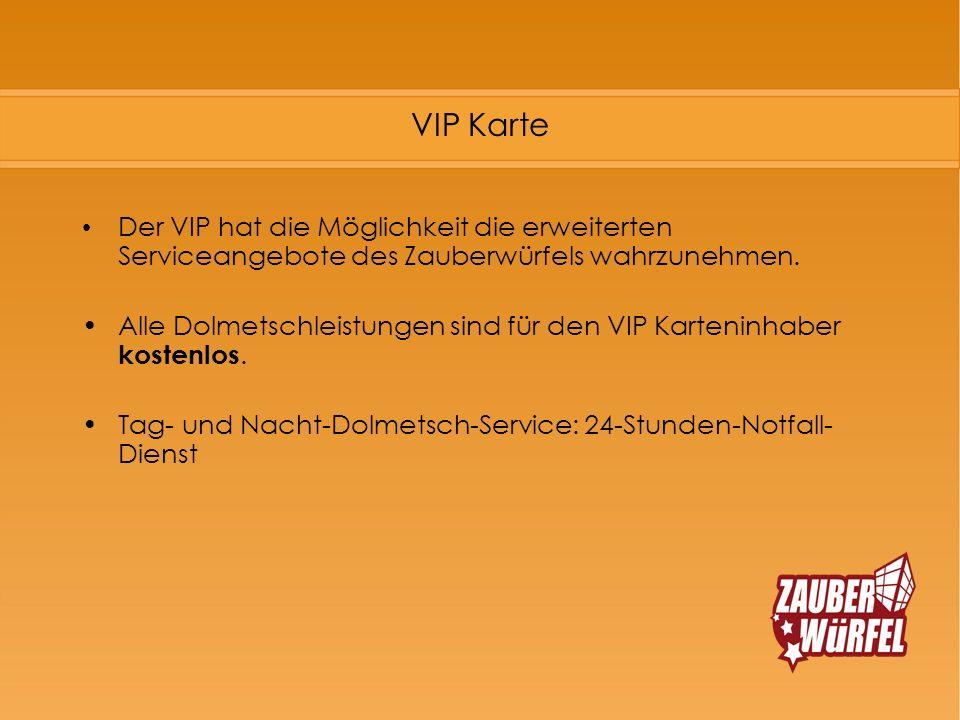 VIP Karte Der VIP hat die Möglichkeit die erweiterten Serviceangebote des Zauberwürfels wahrzunehmen.