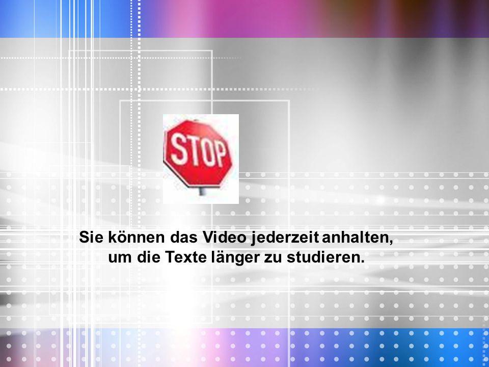 Sie können das Video jederzeit anhalten, um die Texte länger zu studieren.
