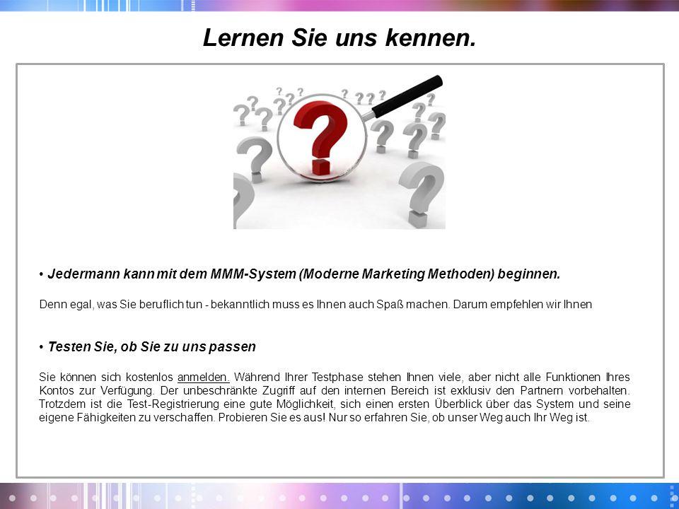 Lernen Sie uns kennen.Jedermann kann mit dem MMM-System (Moderne Marketing Methoden) beginnen.