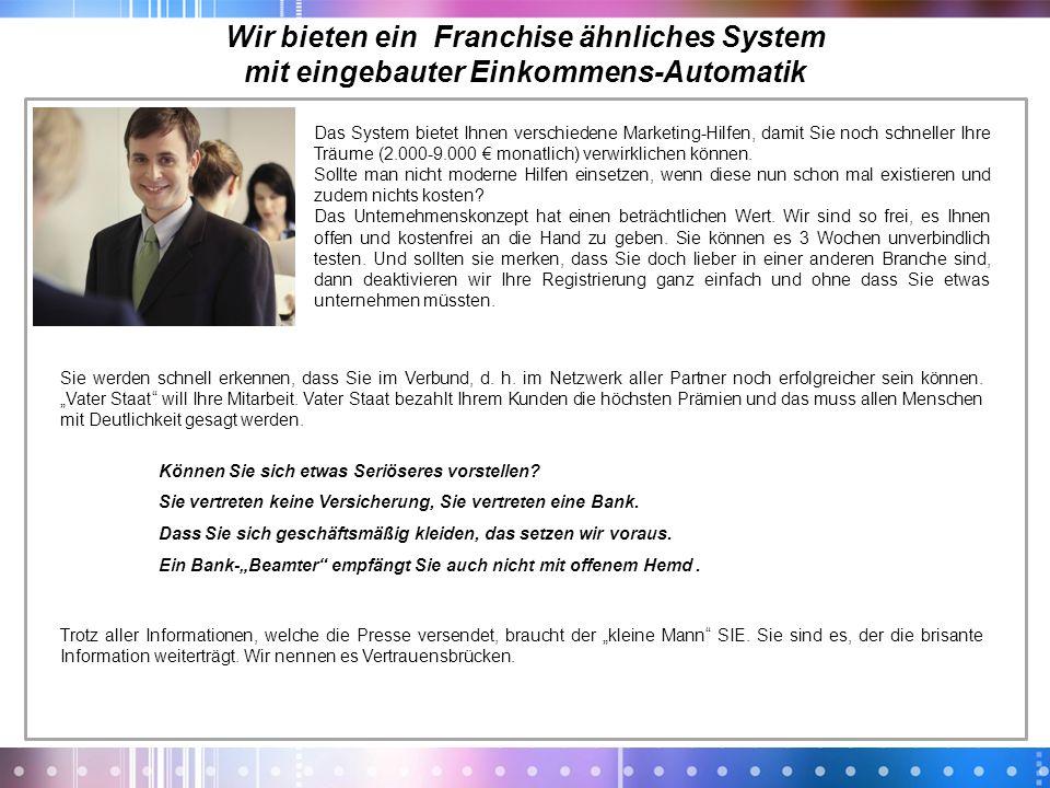 Wir bieten ein Franchise ähnliches System mit eingebauter Einkommens-Automatik