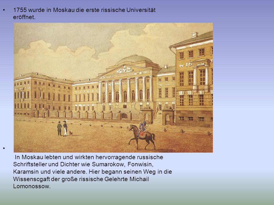 1755 wurde in Moskau die erste rissische Universität eröffnet.