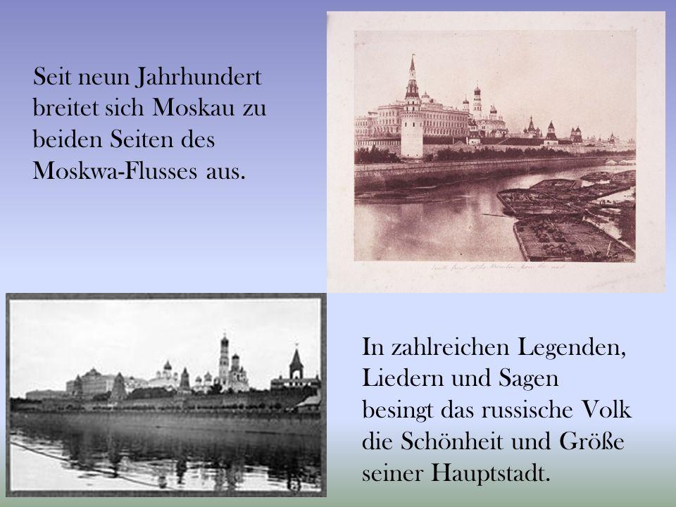 Seit neun Jahrhundert breitet sich Moskau zu beiden Seiten des Moskwa-Flusses aus.
