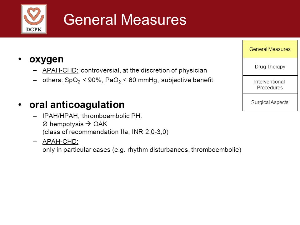 General Measures oxygen oral anticoagulation
