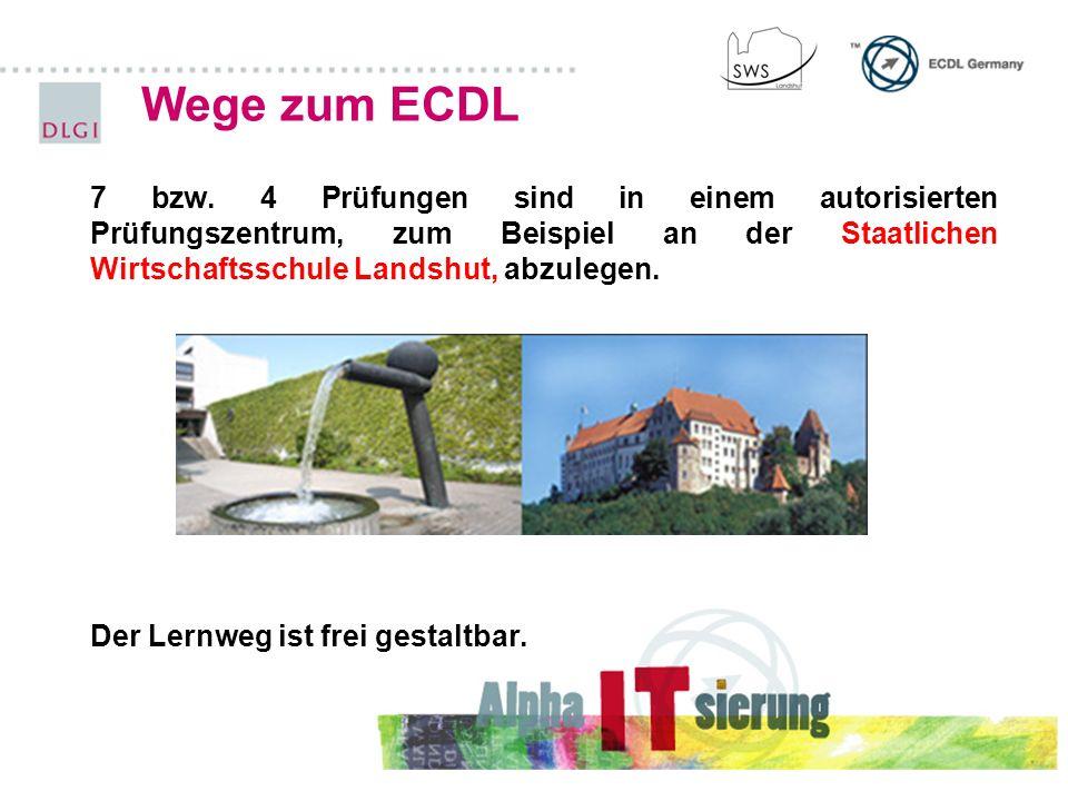 Wege zum ECDL 7 bzw. 4 Prüfungen sind in einem autorisierten Prüfungszentrum, zum Beispiel an der Staatlichen Wirtschaftsschule Landshut, abzulegen.