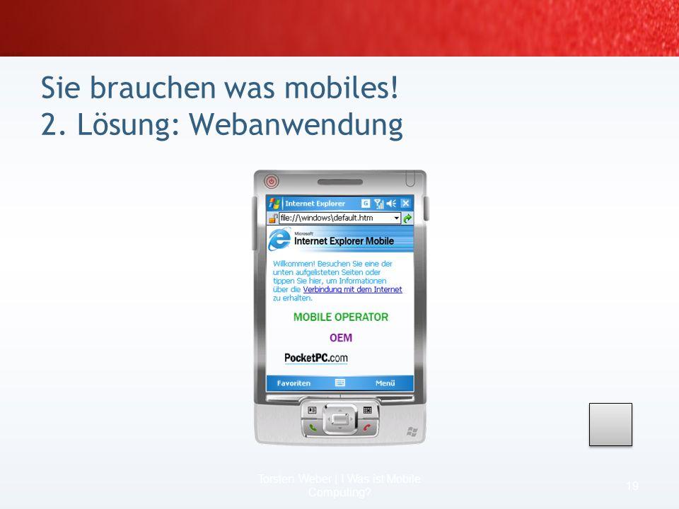 Sie brauchen was mobiles! 2. Lösung: Webanwendung