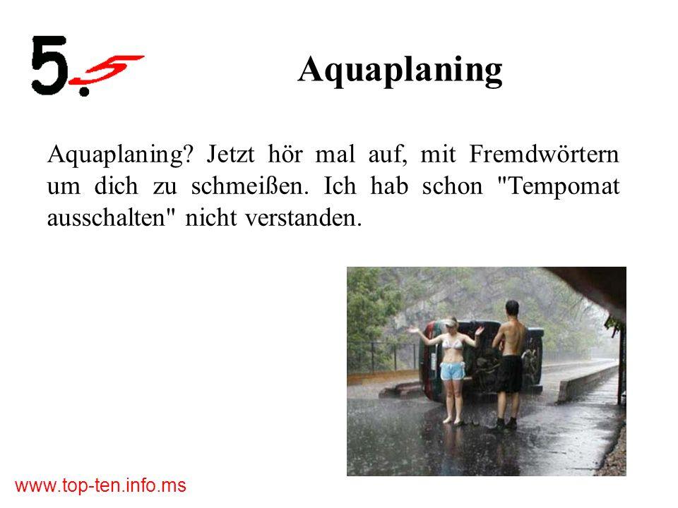 Aquaplaning Aquaplaning. Jetzt hör mal auf, mit Fremdwörtern um dich zu schmeißen.