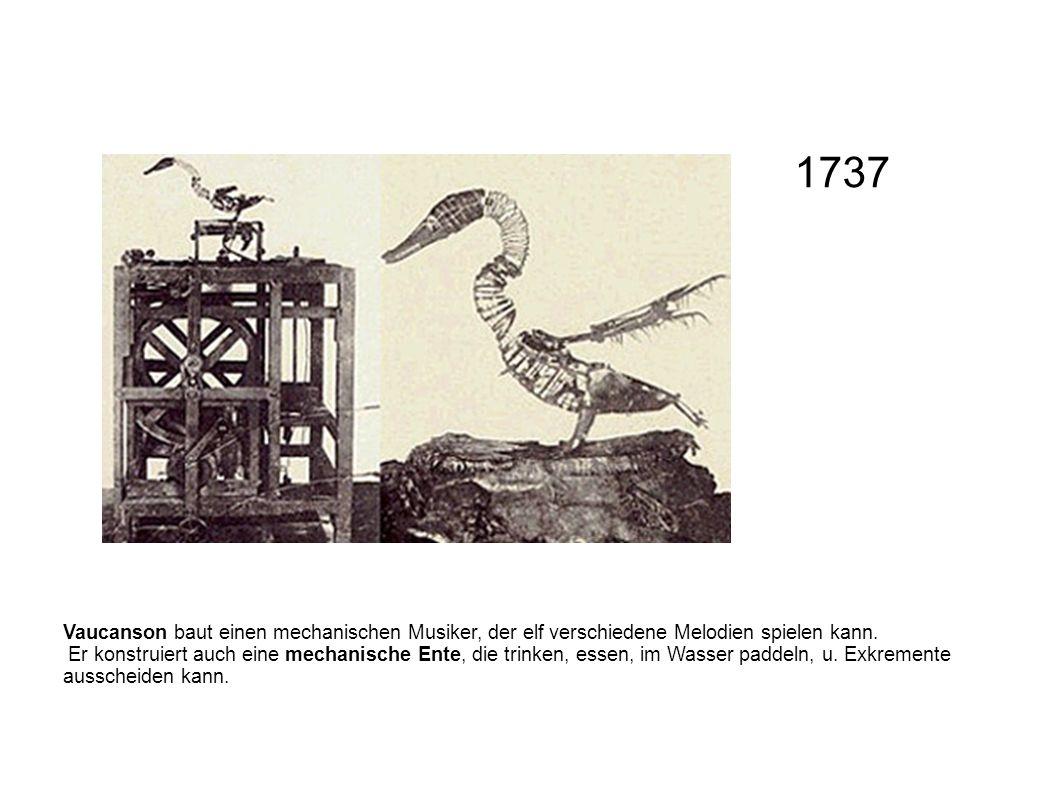 1737 Vaucanson baut einen mechanischen Musiker, der elf verschiedene Melodien spielen kann.
