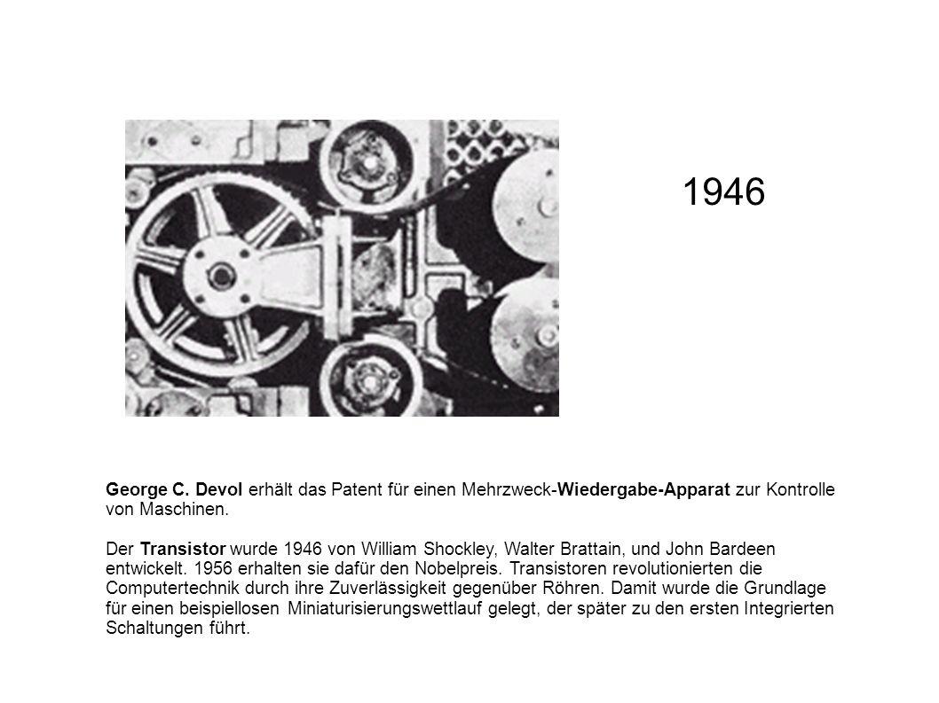 1946 George C. Devol erhält das Patent für einen Mehrzweck-Wiedergabe-Apparat zur Kontrolle von Maschinen.