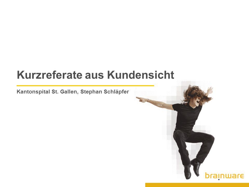 Kurzreferate aus Kundensicht Kantonspital St. Gallen, Stephan Schläpfer