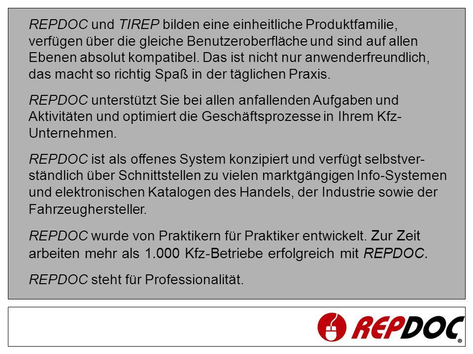 REPDOC und TIREP bilden eine einheitliche Produktfamilie, verfügen über die gleiche Benutzeroberfläche und sind auf allen Ebenen absolut kompatibel. Das ist nicht nur anwenderfreundlich, das macht so richtig Spaß in der täglichen Praxis.